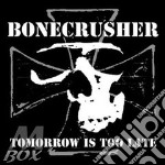Tomorrow is too late cd musicale di Bonecrusher