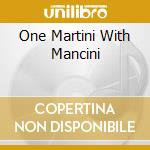 ONE MARTINI WITH MANCINI cd musicale di MANCINI HENRY