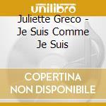JE SUIS COMME JE SUIS cd musicale di GRECO JULIETTE