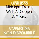 MIDNIGHT TRAIN  ( WITH AL COOPER & MIKE BLOOMFIELD) cd musicale di DYLAN BOB