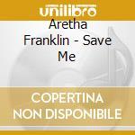 SAVE ME cd musicale di FRANKLIN ARETHA