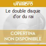 Le double disque d'or du rai cd musicale