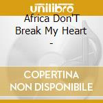 Africa don't break my heart cd musicale