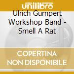 Ulrich Gumpert Workshop Band - Smell A Rat cd musicale di GUMPERT WORKSHOP BAN
