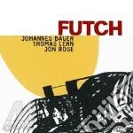 J.Bauer/J.Rose/T.Lehn - Futch cd musicale di BAUER/ROSE/LEHN