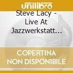 Steve Lacy - Live At Jazzwerkstatt Peitz cd musicale
