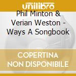 WAYS A SONGBOOK cd musicale di MINTON PHIL & WESTON