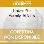 Bauer 4 - Family Affairs cd musicale di BAUER 4