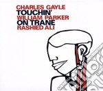 C.Gayle/W.Parker/R.Ali - Touchin' On Trane cd musicale di GAYLE/PARKER/ALI