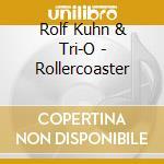 Rollercoaster cd musicale di Rolf kuhn & tri-o