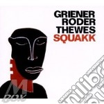 Griener Roder Thewes - Squakk cd musicale di Griener roder thewes