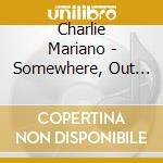 Cherlie Mariano - Somewhere, Out There cd musicale di MARIANO CHARLIE