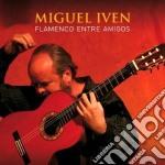 Miguel Iven - Flamenco Entre Amigos cd musicale di Miguel Iven