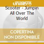 Scooter - Jumpin All Over The World cd musicale di SCOOTER