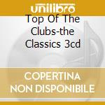 Top Of The Clubs-the Classics 3cd cd musicale di Artisti Vari