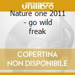 Nature one 2011 - go wild freak cd musicale di Artisti Vari