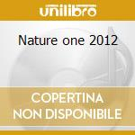 Nature one 2012 cd musicale di Artisti Vari