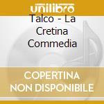 Talco - La Cretina Commedia cd musicale di Talco