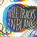 Title Tracks - In Blank cd musicale di Tracks Title