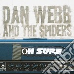 Oh sure (+ bonus songs) cd musicale di Dan & the spid Webb