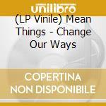 (LP VINILE) Change our ways lp vinile di Things Mean