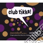 Club tikka! vol.3 (moondoo edition) cd musicale di Artisti Vari