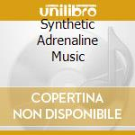 SYNTHETIC ADRENALINE MUSIC                cd musicale di SAM