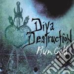 CD - DIVA DESTRUCTION - RUN COLD cd musicale di Destruction Diva