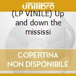 (LP VINILE) Up and down the mississi lp vinile di Artisti Vari