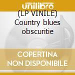 (LP VINILE) Country blues obscuritie lp vinile di Artisti Vari