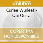 Oui oui... cd musicale di Wurlee! Curlee
