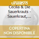 Sauerkraut, wurst und other delights cd musicale di Cecilia & die sauerk