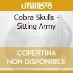 Cobra Skulls - Sitting Army cd musicale di Skulls Cobra