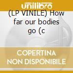 (LP VINILE) How far our bodies go (c lp vinile di Problems Fake