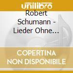 Lieder ohne worte (romanze senza parole, cd musicale di Robert Schumann