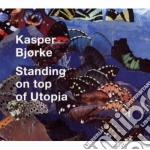 Kasper Bjorke - Standing On Top Of Utopia cd musicale di Kasper Bjorke