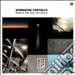 BEFORE WE SAY                             cd musicale di Costello Donnacha