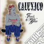 Calexico - Feast Of Wire cd musicale di CALEXICO