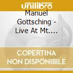 LIVE AT MT. FUJI                          cd musicale di Manuel Gottsching