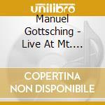 Manuel Gottsching - Live At Mt. Fuji cd musicale di Manuel Gottsching