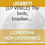 (LP VINILE) The birds; brazilian impression lp vinile