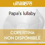 Papa's lullaby cd musicale