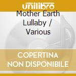 Various Artists - Mother Earth Lullaby cd musicale