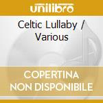 Various Artists - Celtic Lullaby cd musicale