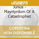 MARTYRDOM OF A CATASTROPHIST              cd musicale di JUNIUS