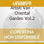 Artisti Vari - Oriental Garden Vol.2 cd musicale di ARTISTI VARI