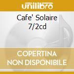 CAFE' SOLAIRE 7/2CD cd musicale di ARTISTI VARI