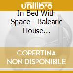 IN BED WITH SPACE PART 6/2CD cd musicale di ARTISTI VARI