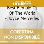 BEST FEMALE DJ OF THE WORLD - JOYCE MERCEDES cd musicale di ARTISTI VARI
