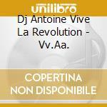 DJ ANTOINE present : VIVE LA REVOLUTION ? cd musicale di ARTISTI VARI